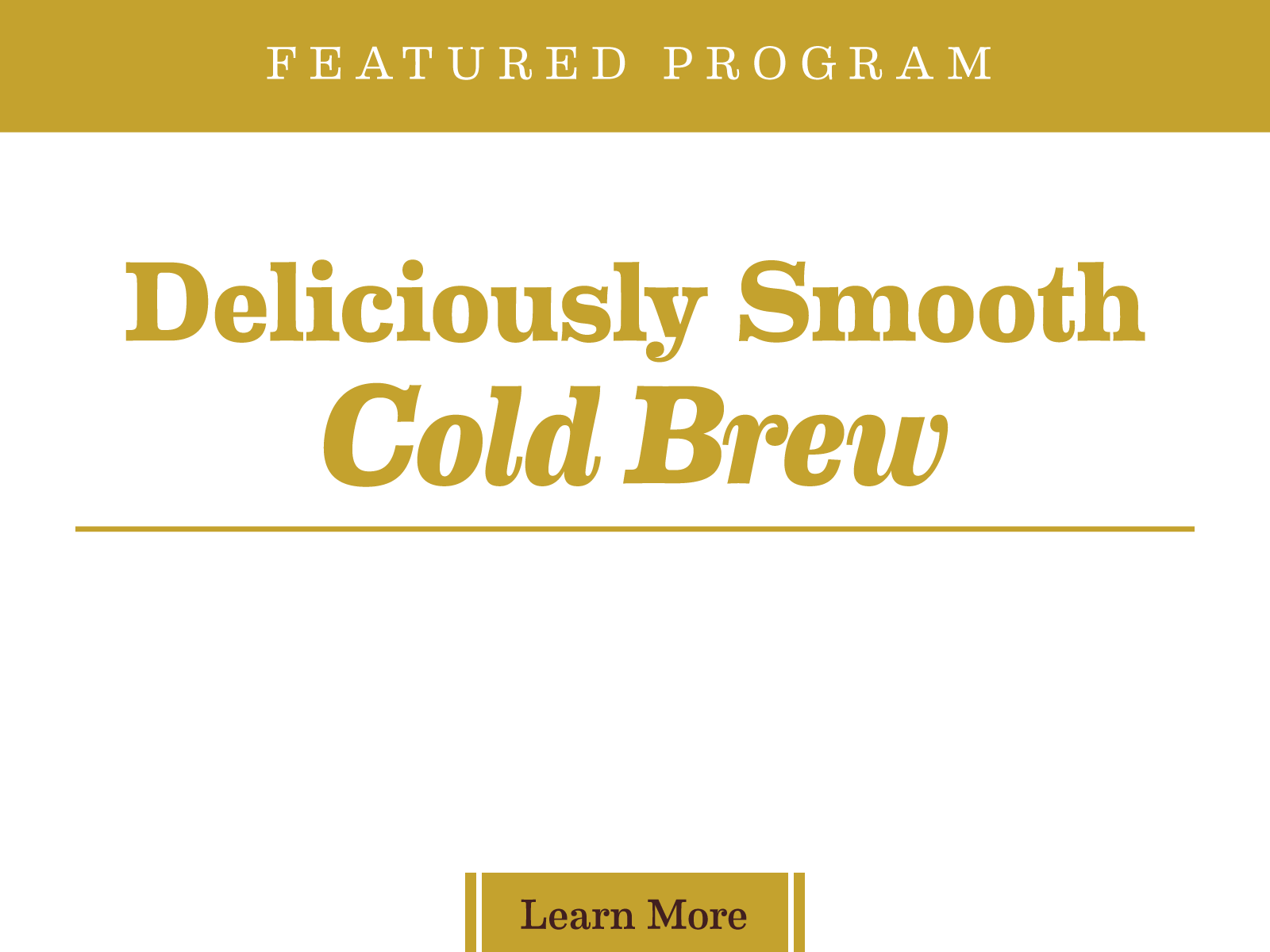 Deliciously Smooth Cold Brew